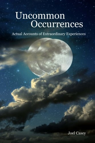 9781511597067: Uncommon Occurrences: Actual Accounts of Extraordinary Experiences