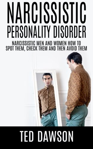 9781511597258: Narcissistic Personality Disorder Narcissistic Men and Women How to Spot Them, Check Them and Avoid Them