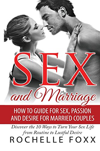 9781511597388: Sex and Marriage: How to Guide for Sex and Passion and Desire for Married Couples -Discover the 10 Ways to Turn Your Sex Life From Routine to Lustful ... Marriage Advice, Marriage Help) (Volume 1)
