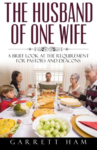9781511597425: The Husband of One Wife: A Brief Look at the Requirement for Pastors and Deacons (Applying the Bible) (Volume 2)