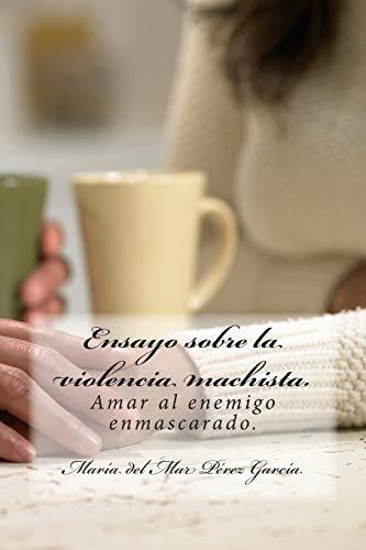 9781511598583: Ensayo sobre la violencia machista.: Amar al enemigo enmascarado. (Spanish Edition)