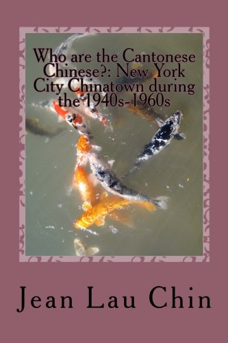 9781511598859: Who are the Cantonese Chinese?: New York City Chinatown during the 1940s-1960s: New York City Chinatown Oral History Project (NYC Chinatown Oral History Project) (Volume 1)