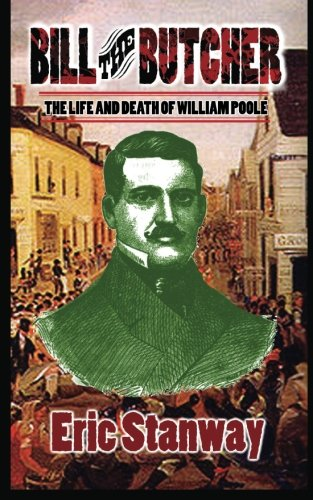 Bill the Butcher: The Life and Death of William Poole