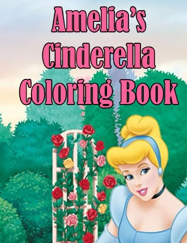9781511601238: Amelia's Cinderella Coloring Book: High Quality Personalized Coloring Book