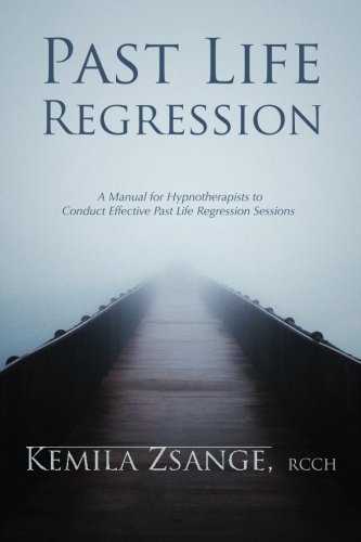 Past Life Regression: A Manual for Hypnotherapists to Conducted Effective Past Life Regression ...