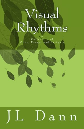 Visual Rhythms: A Collection of Odes, essays and insights: J L Dann