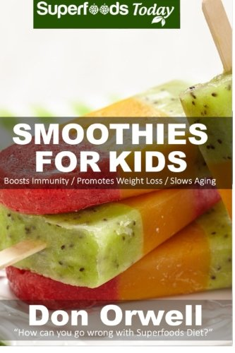9781511602679: Smoothies For Kids: 80+ Recipes, Whole Foods Diet, Heart Healthy Diet, Natural Foods, Blender Recipes, Detox Cleanse Juice, Smoothies for Weight ... loss - detox smoothie recipes) (Volume 40)