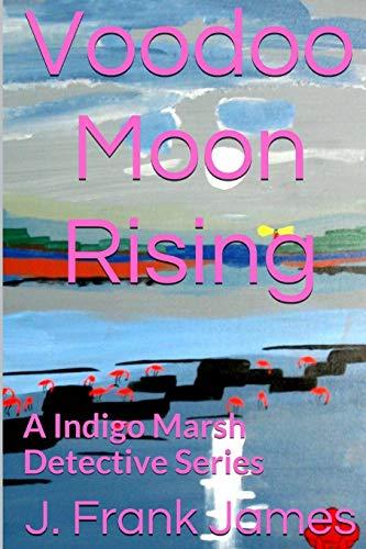 Voodoo Moon Rising (Indigo Marsh Detective Series) (Volume 1): J Frank James