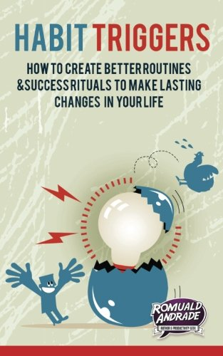 9781511604277: Habit Triggers: How to create better routines and success rituals to make lasting changes in your life