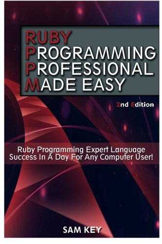 9781511604345: Ruby Programming Professional Made Easy: Expert Ruby Programming Language Success in a Day for any Computer User