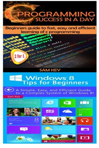 9781511604710: C Programming Success in a Day & Windows 8 Tips for Beginners