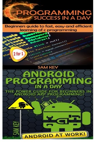 9781511604765: C Programming Success in a Day & Android Programming In a Day!