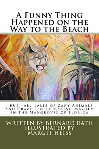 9781511605465: A Funny Thing Happened on the Way to the Beach: True Tall Tales of Zany Animals and Crazy People Making Mayhem in the Mangroves of Florida