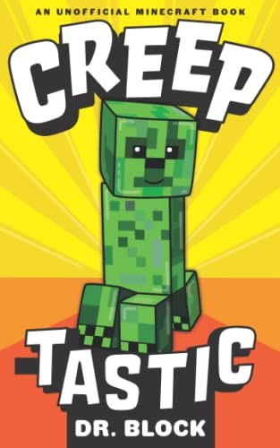 9781511605922: Creeptastic: The diary of a misunderstood creeper and how he saved Steve's life. (An unofficial Minecraft autobiography)