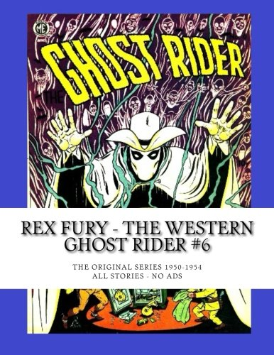 9781511606660: Rex Fury - The Western Ghost Rider #6: The Original Series 1950-1954 -- All Stories - No Ads