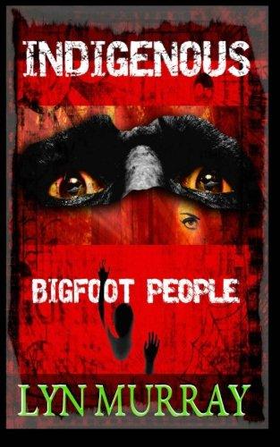 9781511606899: Indigenous: Bigfoot People