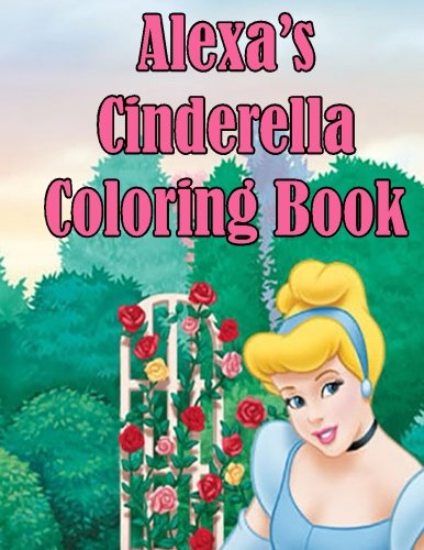 9781511608336: Alexa's Cinderella Coloring Book: High Quality Personalized Coloring Book