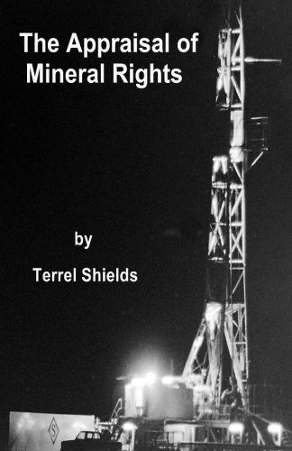The Appraisal of Mineral Rights: with emphasis on oil and gas valuation as real property: Shields, ...