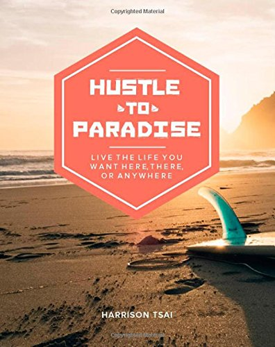 9781511610919: Hustle to Paradise: Live the Life You Want Here, There, or Anywhere