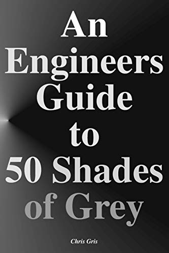 An Engineers Guide to 50 Shades of: Chris Gris