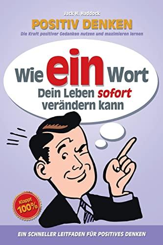 9781511612036: Positiv Denken: Wie ein Wort Dein Leben verändern kann: Die Kraft positiver Gedanken nutzen und maximieren lernen (Positive Kraft) (Volume 1) (German Edition)