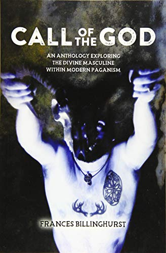 9781511612227: Call of the God: An Anthology Exploring the Divine Masculine within Modern Paganism