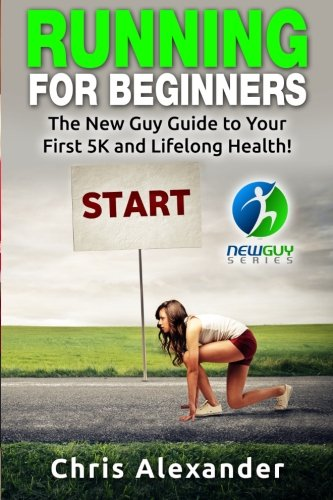 9781511613019: Running for Beginners: The New Guy Guide to Your First 5K and Lifelong Health!