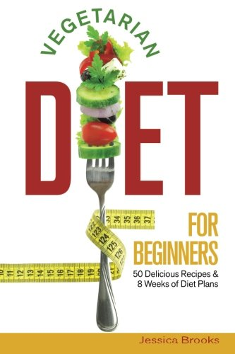 Vegetarian Diet for Beginners: 50 Delicious Recipes: Brooks, Jessica