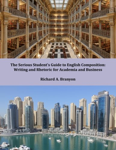 9781511613750: The Serious Student's Guide to English Composition: Writing and Rhetoric for Academia and Business (The Serious Student's Guide to Western Culture) (Volume 4)