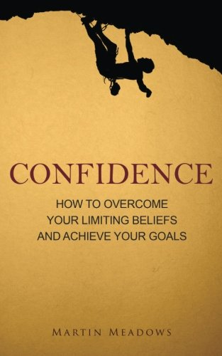 9781511613941: Confidence: How to Overcome Your Limiting Beliefs and Achieve Your Goals