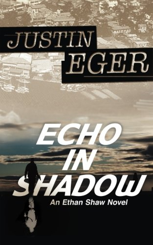 Echo In Shadow: An Ethan Shaw Novel (Volume 1): Justin Eger