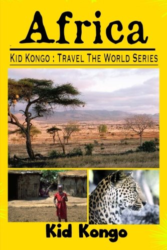 Africa: Kid Kongo Travel The World Series (Volume 3): Kongo, Kid