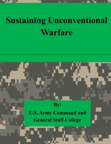 Sustaining Unconventional Warfare: Command, U.S. Army; General Staff College