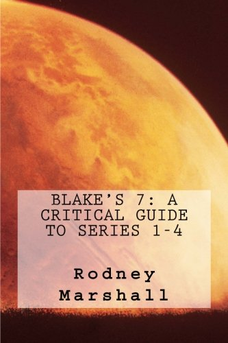 9781511616331: Blake's 7: A Critical Guide to Series 1-4