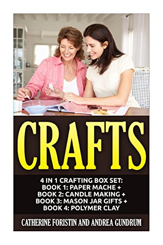9781511616836: Crafts: 4 in 1 Crafting Box Set: Book 1: Paper Mache + Book 2: Candle Making + Book 3: Mason Jar Gifts + Book 4: Polymer Clay (Paper Mache, Candles, ... Clay, Crafts, Crafting, Crafts for Kids)