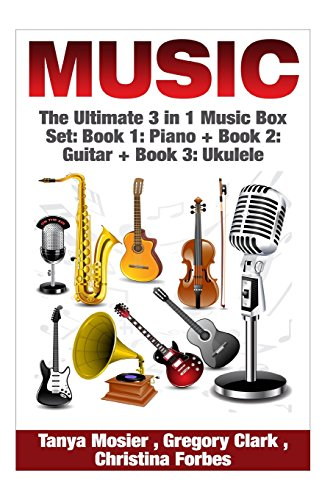 9781511617185: Music: The Ultimate 3 in 1 Music Box Set: Book 1: Piano + Book 2: Guitar + Book 3: Ukulele (Piano - Guitar - Ukulele - Piano for Beginners - Guitar ... - Ukulele for Beginners ( Music Box Set))