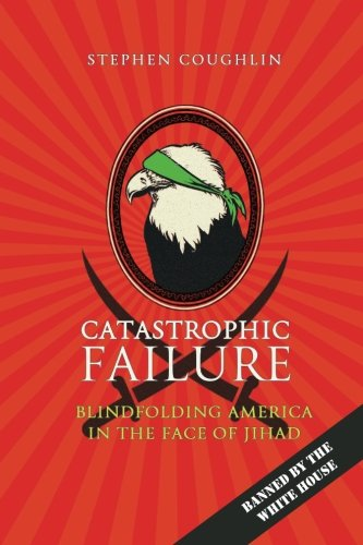 9781511617505: Catastrophic Failure: Blindfolding America in the Face of Jihad