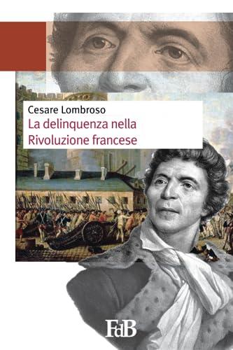 La Delinquenza Nella Rivoluzione Francese (Paperback): Cesare Lombroso