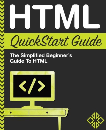 9781511617994: HTML QuickStart Guide: The Simplified Beginner's Guide To HTML
