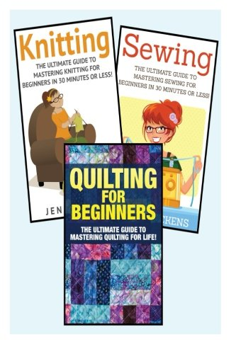 Sewing for Beginners: Knitting and Quilting: The Ultimate 3 in 1 Sewing, Knitting and Quilting Box ...
