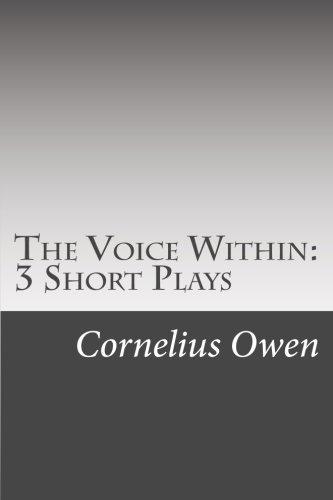 The Voice Within: 3 Short Plays: Owen, Cornelius