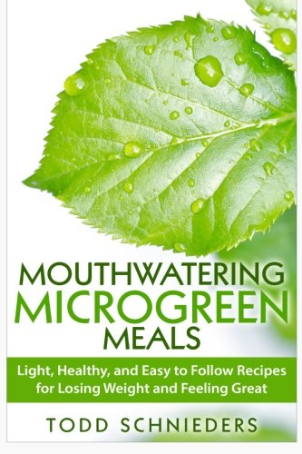 9781511618434: Mouthwatering Microgreen Meals: Light, Healthy, and Easy to Follow Recipes for Losing Weight and Feeling Great