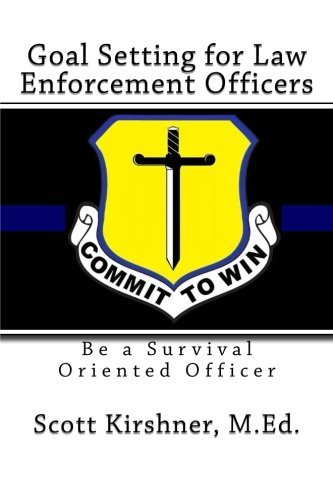 9781511618489: Goal Setting for Law Enforcement Officers: Be a Survival Oriented Officer