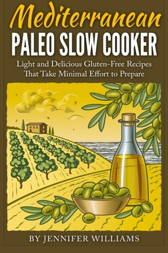9781511618779: Mediterranean Paleo Slow Cooker: Light and Delicious Gluten-Free Recipes That Take Minimal Effort to Prepare