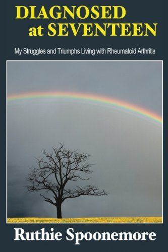 Diagnosed at Seventeen: My Struggles and Triumphs Living With Rheumatoid Arthritis: Ruthie ...