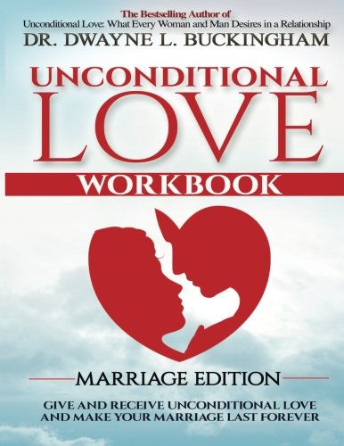 9781511620208: Unconditional Love Marriage Edition (Workbook): Give and Receive Unconditional Love and Make Your Marriage Last Forever