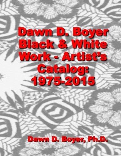 9781511620260: Dawn D. Boyer - Black and White Work - Artist's Catalog: 1975 - 2015