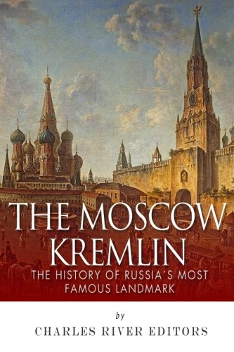 9781511620741: The Moscow Kremlin: The History of Russia?s Most Famous Landmark