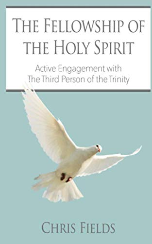 9781511621021: The Fellowship of the Holy Spirit: Active Engagement with the Third Person of the Trinity