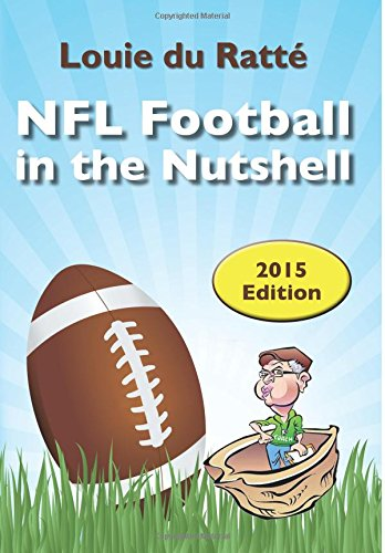 9781511621595: NFL Football in the Nutshell (2015 Edition): How I Became an Educated Expert in NFL Football